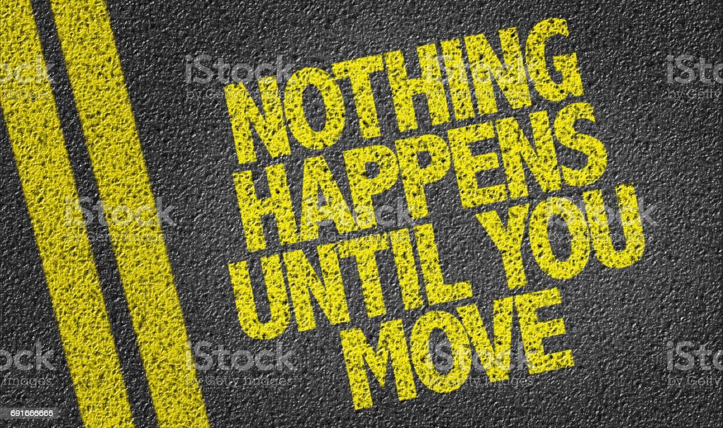 Nothing Happens Until You Move stock photo