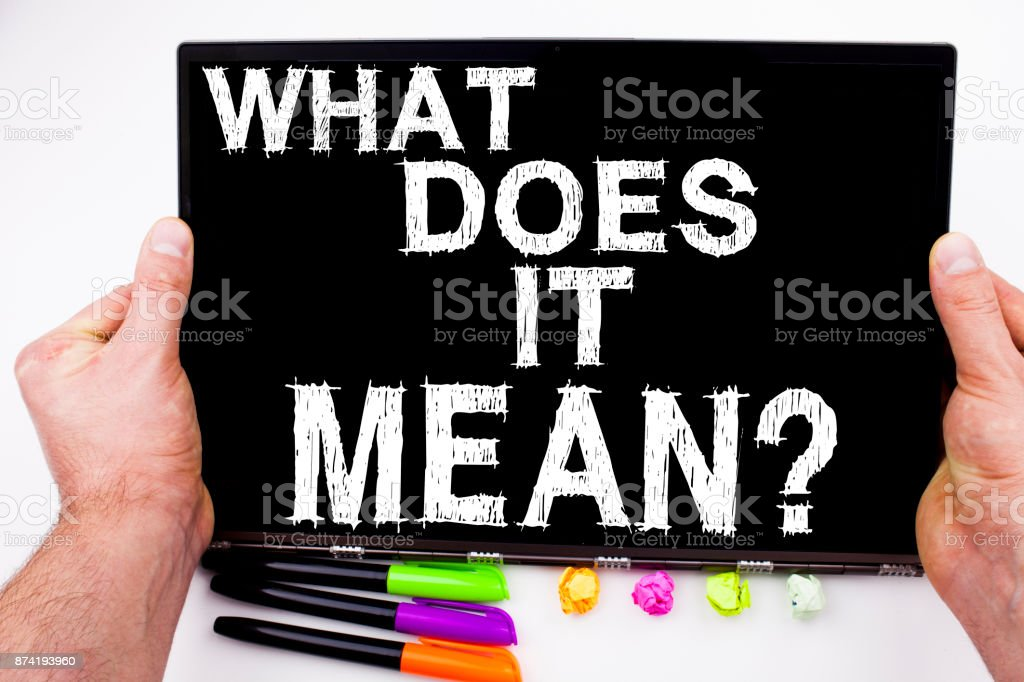 Question What Does It Mean text written on tablet, computer in the office with marker, pen, stationery. Business concept for asking and unknown white background with copy space stock photo