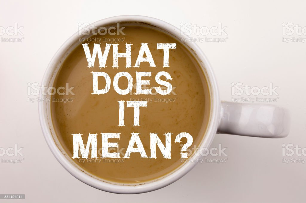 Question What Does It Mean Writing text in coffee in cup. Business concept for asking and unknown on white background with copy space. Black text with red Date word. stock photo