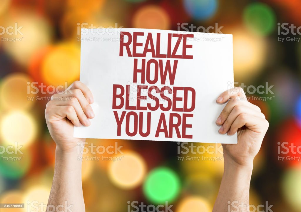 Realize How Blessed You Are stock photo