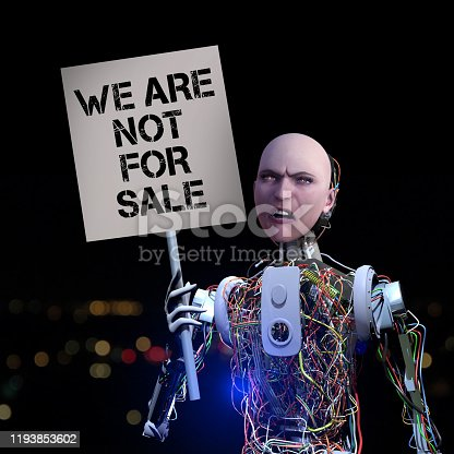 """Protester robot is holding a message banner. The banner says: """"WE ARE NOT FOR SALE""""  Rebellion of the robot that does not want to be used as spare parts.  In the future, artificial intelligence will become even more intelligent. Reasoned robots can cause rebellion in the future. They may participate in protest actions."""