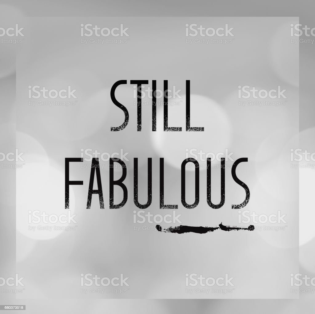 Still fabulous, Quotation on blur black and white abstract bokeh light background royalty-free stock photo