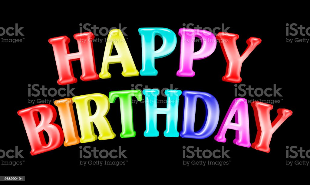 Stock Illustration - Large Colorful Shiny Text: Happy Birthday, 3D Illustration, Bright Against the Black Background. stock photo