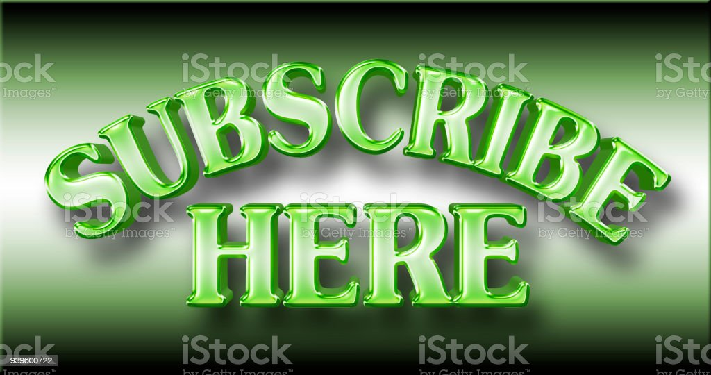 Stock Illustration - Large Shiny Green Text: Subscribe Here, 3D Illustration, Against the Gradient Background. stock photo