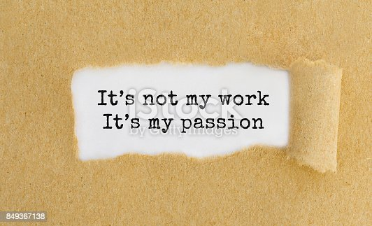 istock Text It's not my work It's my passion appearing behind ripped brown paper. 849367138