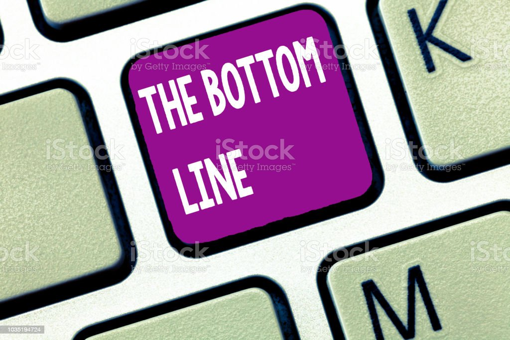 Text sign showing The Bottom Line. Conceptual photo asking someone to...