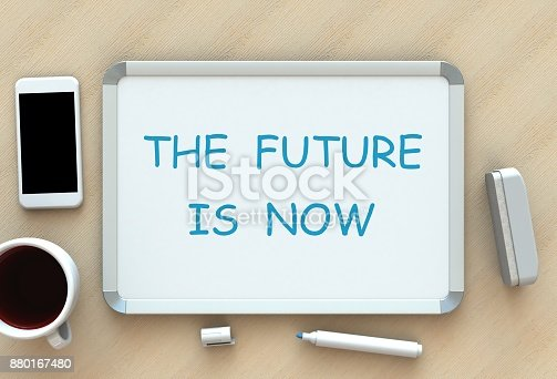 The Future is Now, message on whiteboard, smart phone and coffee on table, 3D rendering