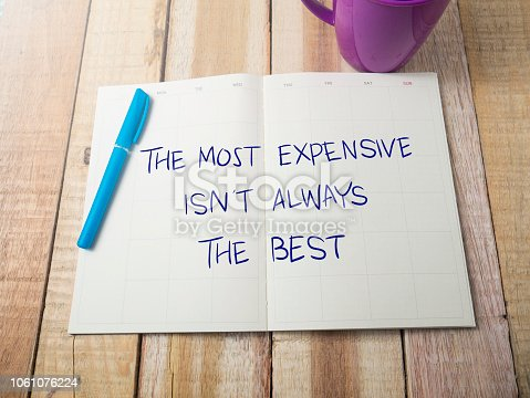 The Most Expensive isn't Always The Best, business motivational inspirational quotes, words typography top view lettering concept