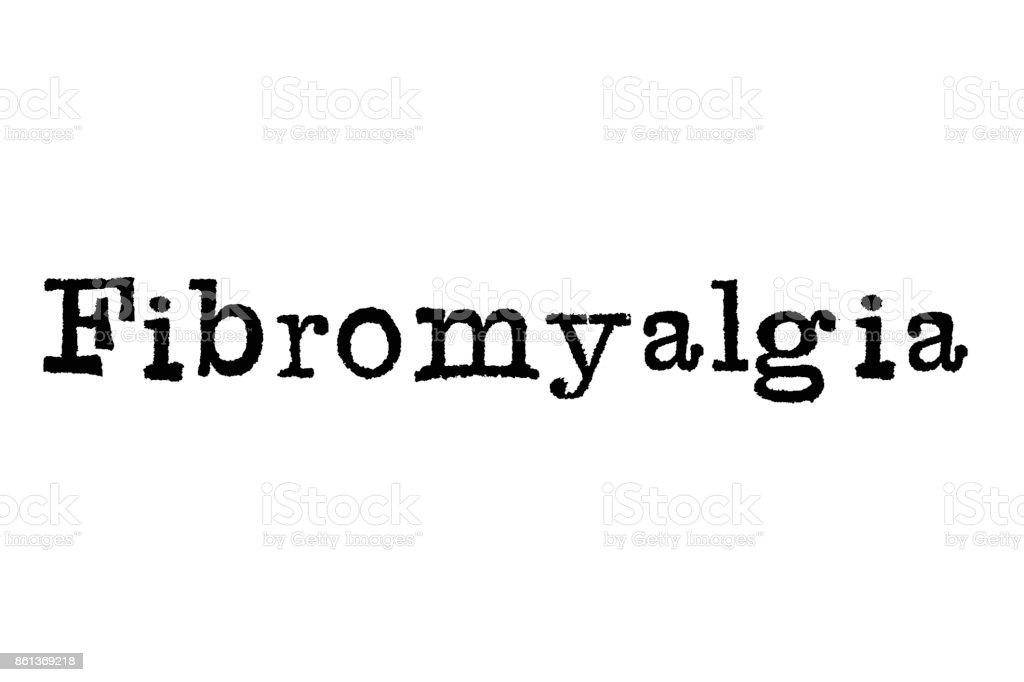 The word 'Fibromyalgia' from a typewriter on white stock photo