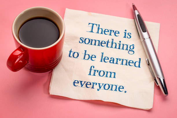 There is something to be learned from everyone There is something to be learned from everyone - handwriting on a napkin with a cup of coffee wisdom stock pictures, royalty-free photos & images