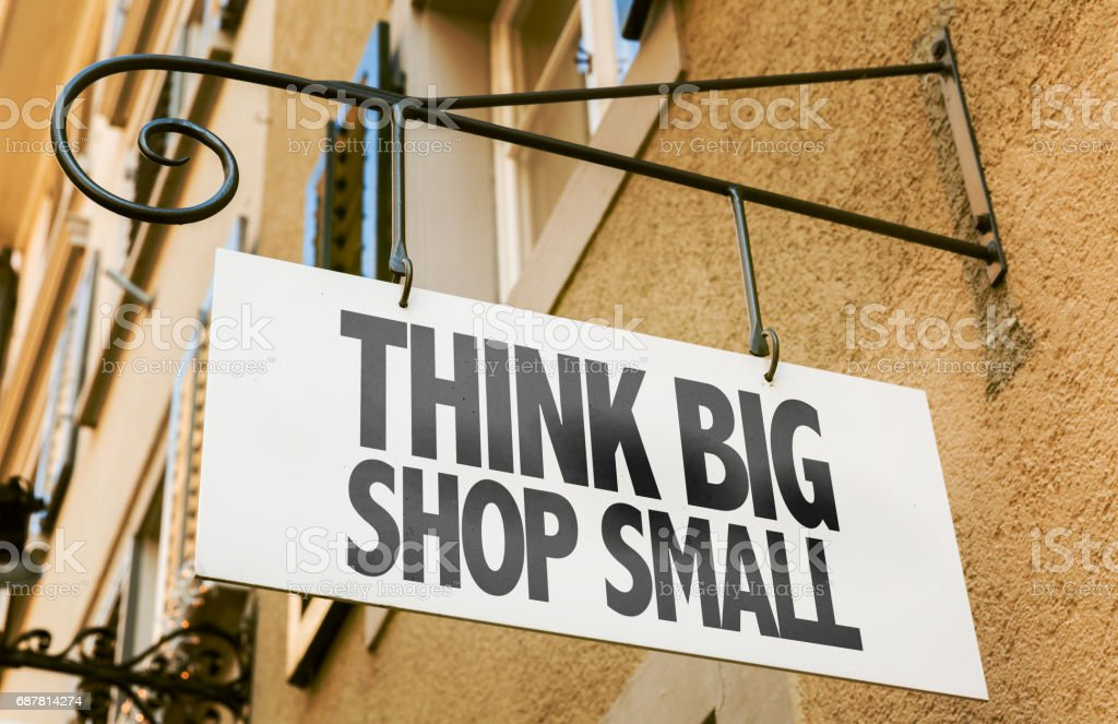 Think Big Shop Small sign stock photo