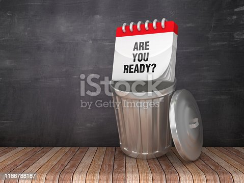 Trash Can with ARE YOU READY? Calendar on Chalkboard Background - 3D Rendering