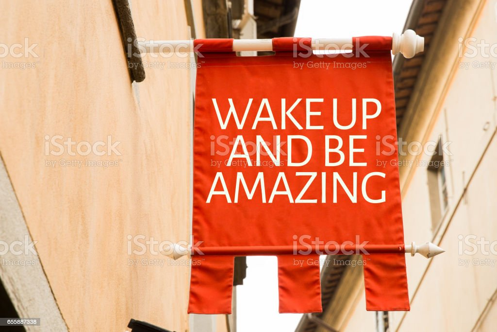 Wake Up and Be Amazing stock photo