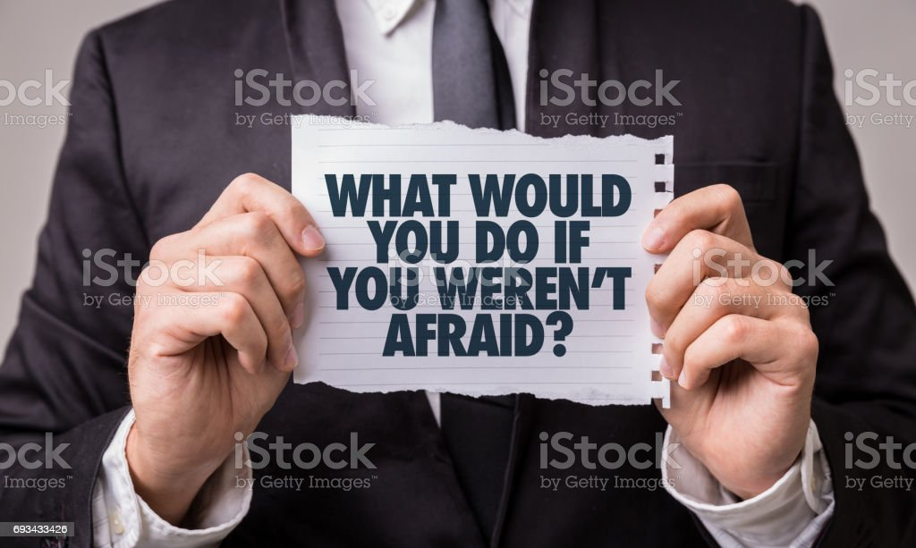What Would You Do If You Weren't Afraid? stock photo