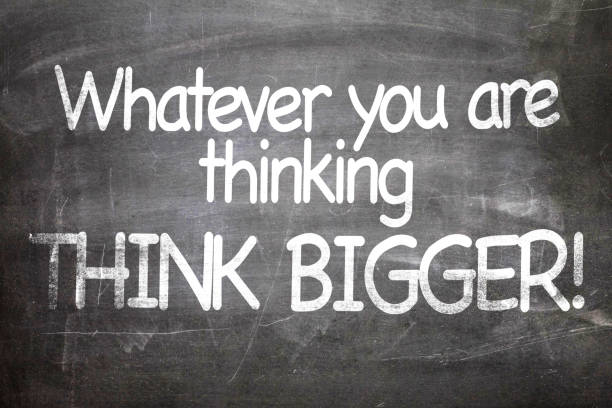 Whatever You Are Thinking, Think Bigger! stock photo