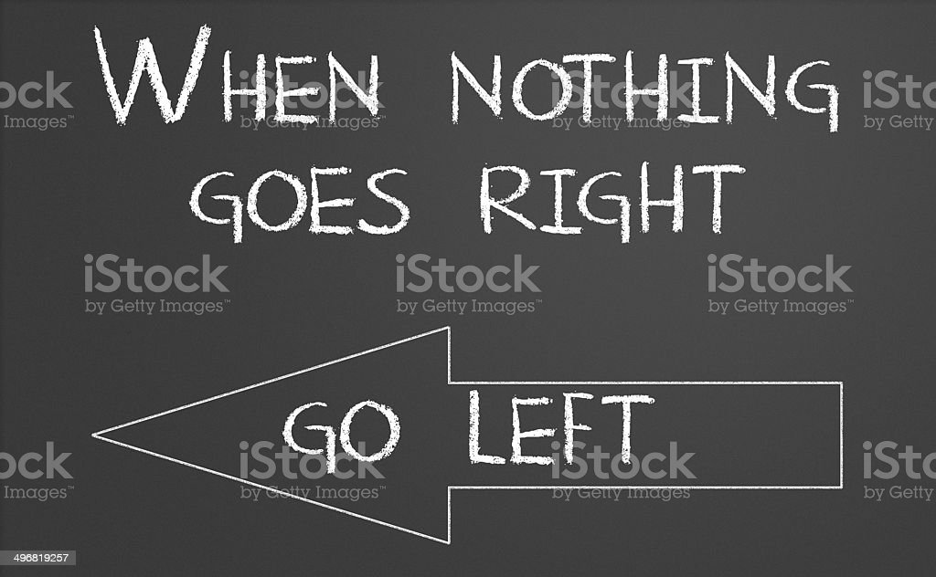 When nothing goes right go left stock photo