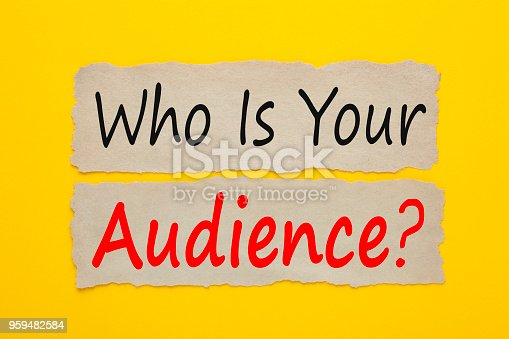520244535 istock photo Who Is Your Audience 959482584