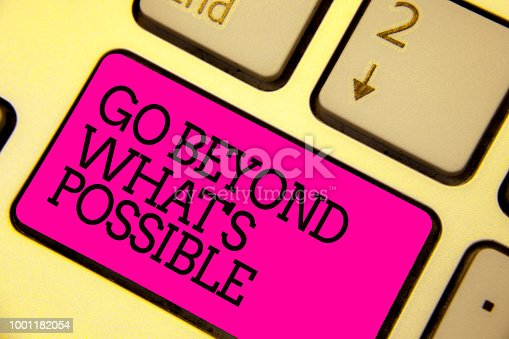 Word writing text Go Beyond What s is Possible. Business concept for do bigger things You can reach dreams Keyboard pink key Intention create computer computing reflection document