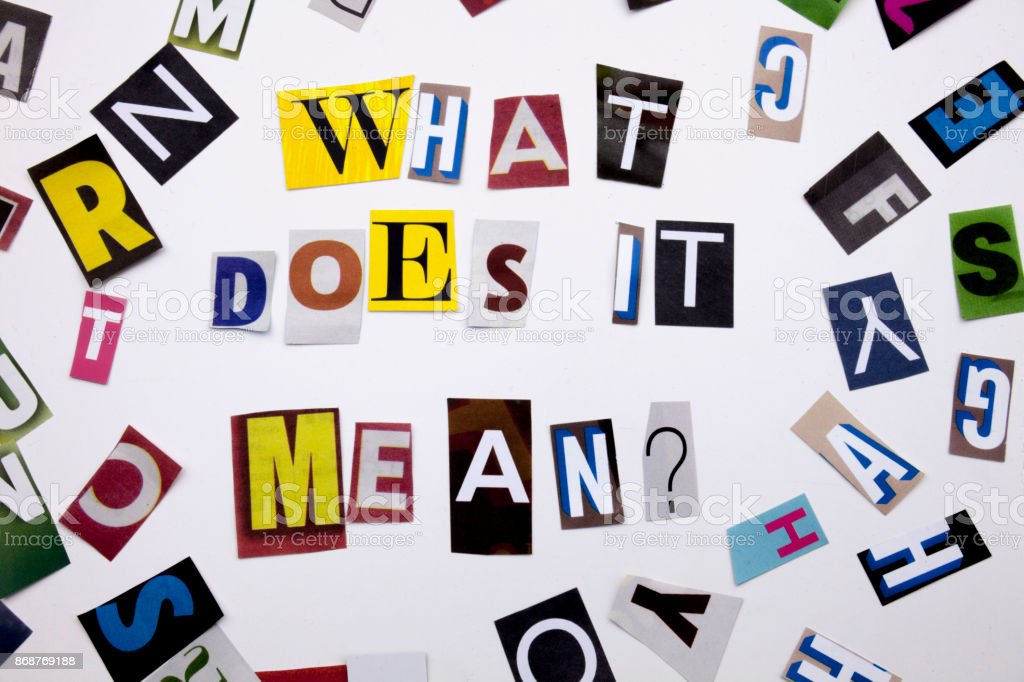 A word writing text showing concept of WHAT DOES IT MEAN QUESTION made of different magazine newspaper letter for Business case on the white background with copy space stock photo