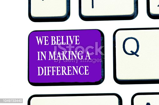 istock Word writing text We Believe In Making A Difference. Business concept for Making ways to improve and touch lives 1049733440