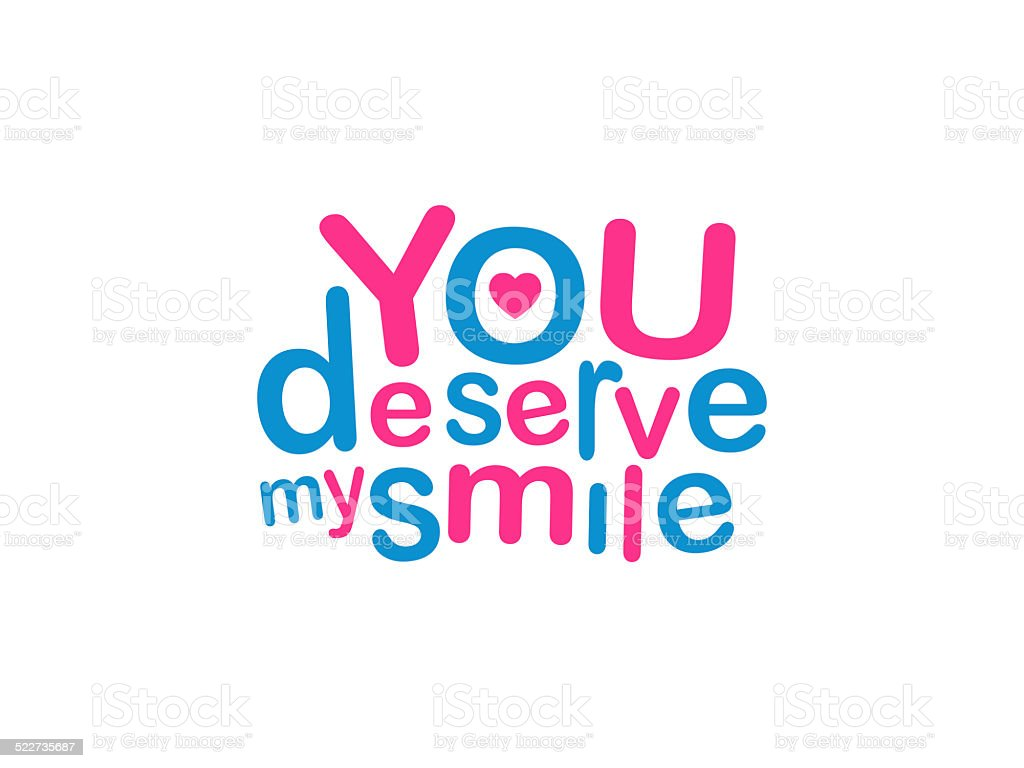 You Deserve My Smile Typographic Design Love Quote stock photo