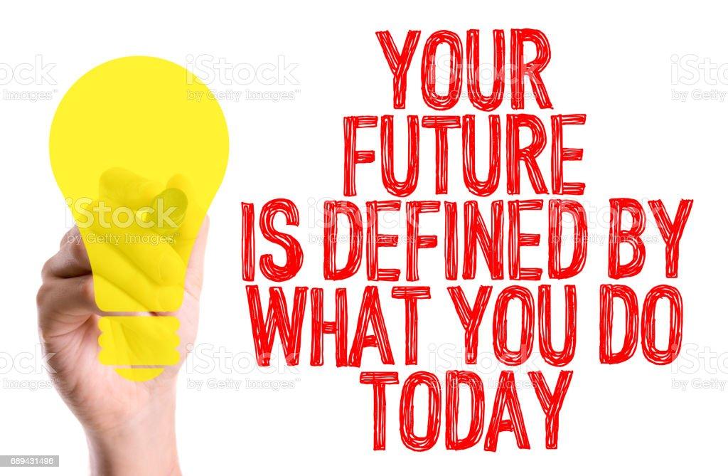 Uw toekomst wordt bepaald door wat je doen vandaag foto