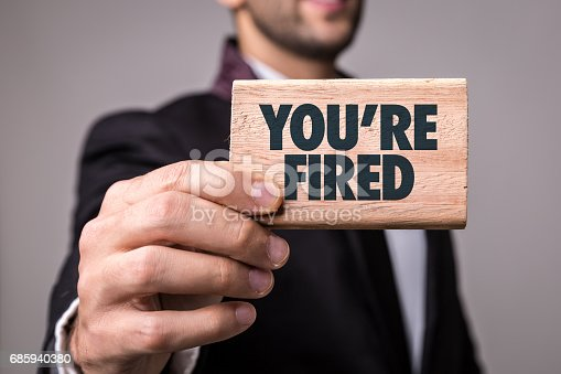 675796650 istock photo You're Fired 685940380