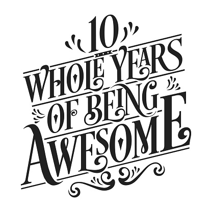 """10th Birthday And 10th Wedding Anniversary Typography Design """"10 Whole Years Of Being Awesome"""""""