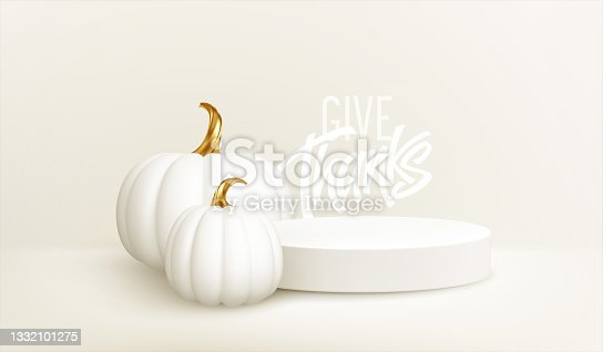 istock 3d realistic white gold pumpkin with white product podium isolated on white background. Thanksgiving background with the product stage, pumpkins and Give Thanks inscription. Vector illustration 1332101275