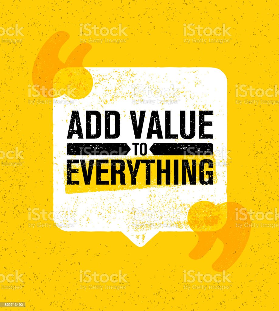 Add Value To Everything. Inspiring Creative Motivation Quote Poster Template. Vector Typography Banner Design Concept vector art illustration