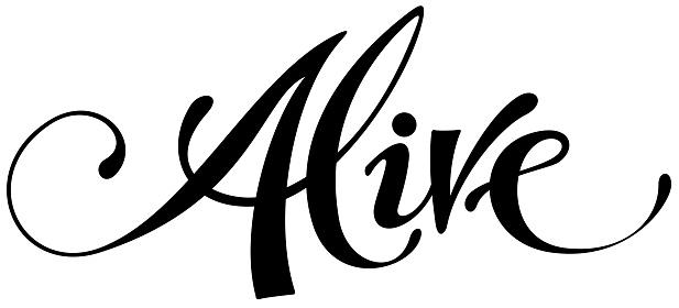 Alive - custom calligraphy text
