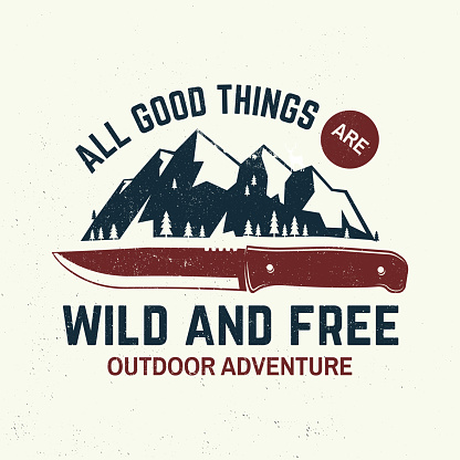 All good things are wild and free slogan. Summer camp. Vector. Concept for shirt or logo, print, stamp or tee. Vintage typography design with knife, mountains and forest silhouette.
