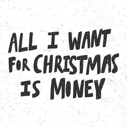 All I want for Christmas is money. Christmas and happy New Year vector hand drawn illustration banner with cartoon comic lettering.