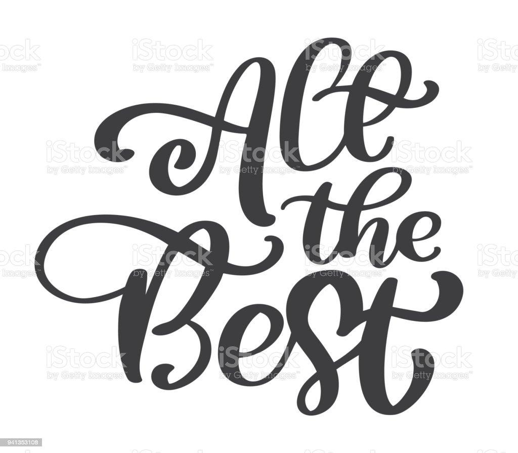Todos el mejor texto vector caligrafía Letras positiva cotización, diseño de carteles, volantes, camisetas, tarjetas, invitaciones, stickers, banners. Mano pintada pluma del cepillo moderno aislada sobre fondo blanco - ilustración de arte vectorial