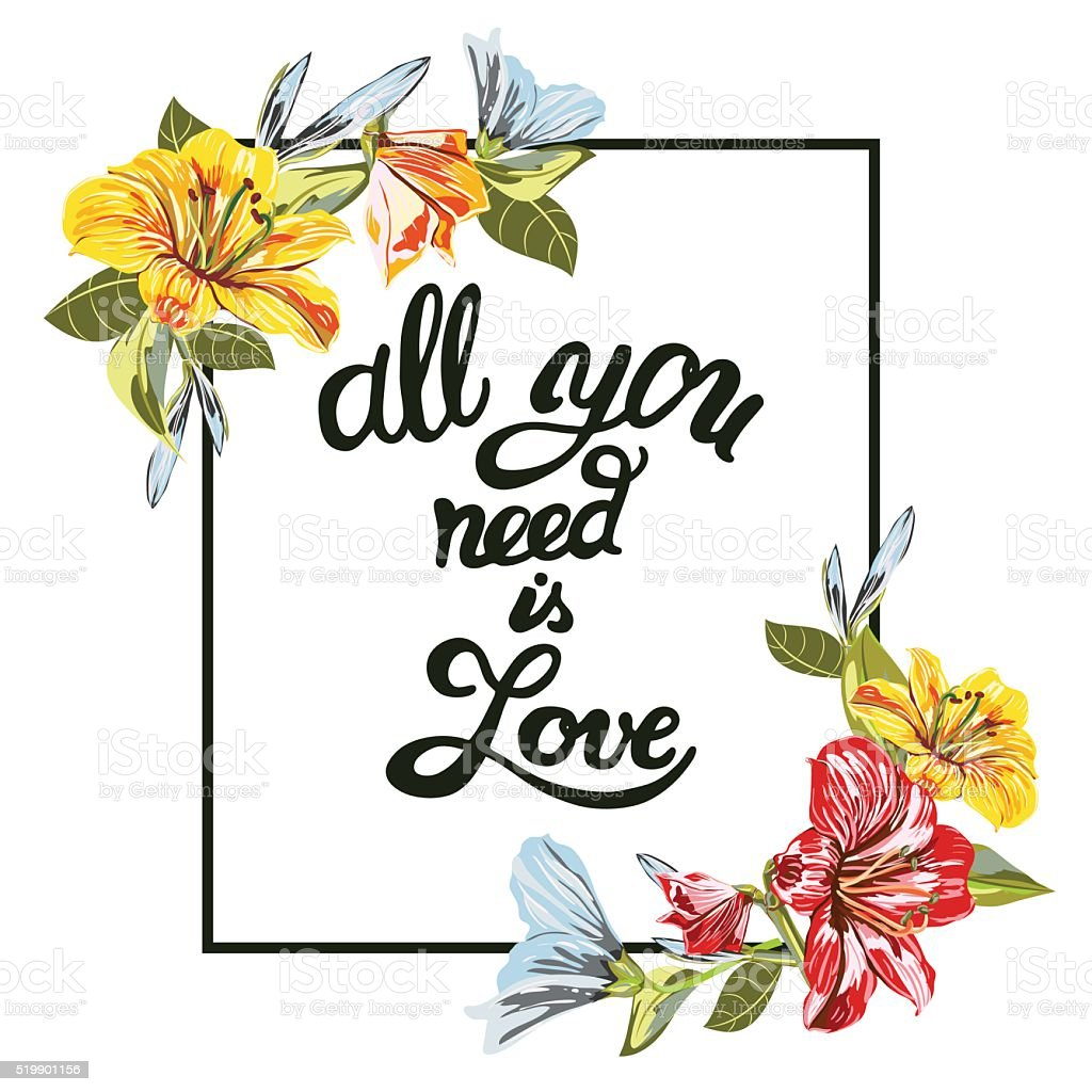 All you need is love romantic calligraphy with flowers