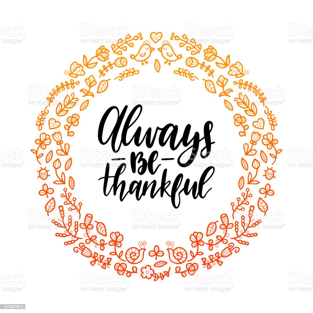 Always Be Thankful lettering in round floral frame.Vector illustration for  Thanksgiving day.Invitation