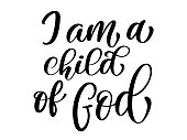 I am a child of God christian quote in Bible text, hand lettering typography design. Vector Illustration design for holiday greeting card and for photo overlays, t-shirt print, flyer, poster design, mug