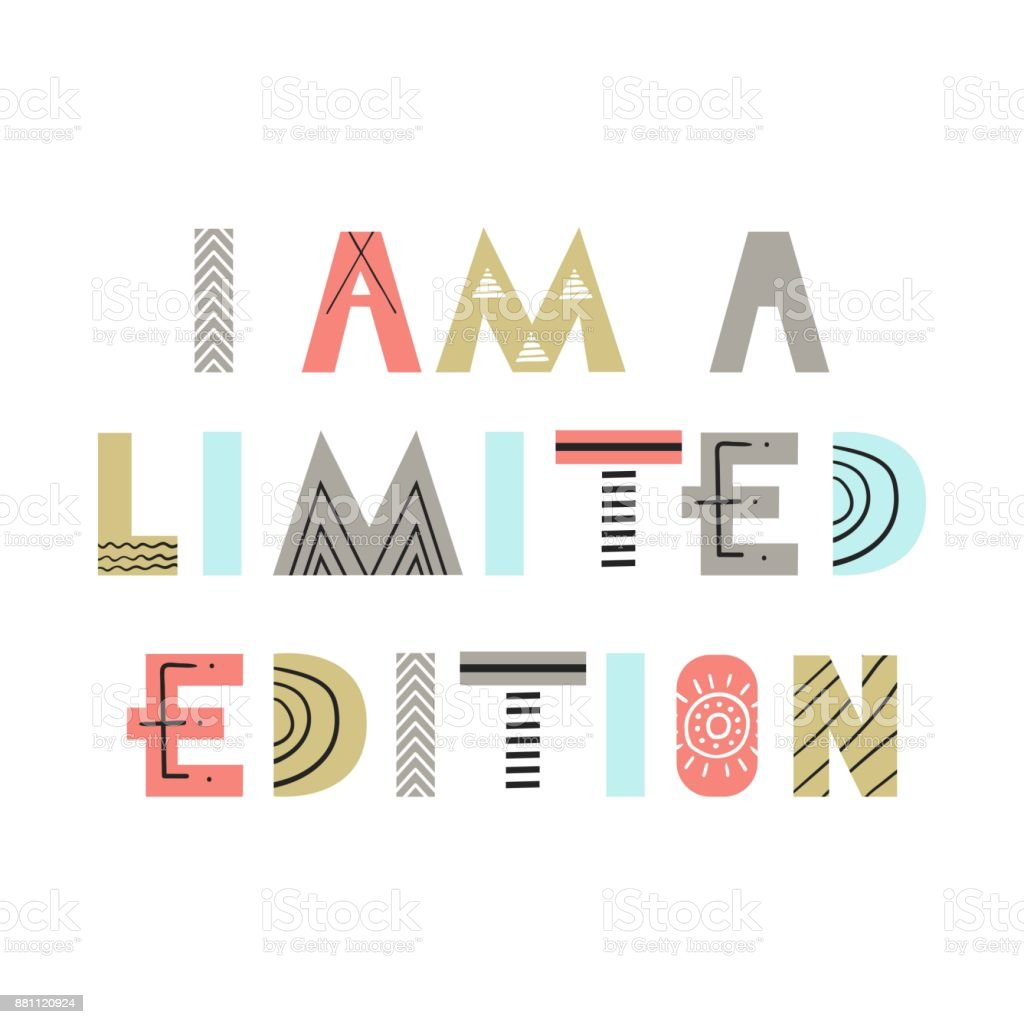 I am a limited edition - Cute hand drawn nursery poster with lettering in scandinavian style. vector art illustration