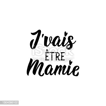 istock I am going to be a granny - in French language. Lettering. Ink illustration. Modern brush calligraphy. 1304095102