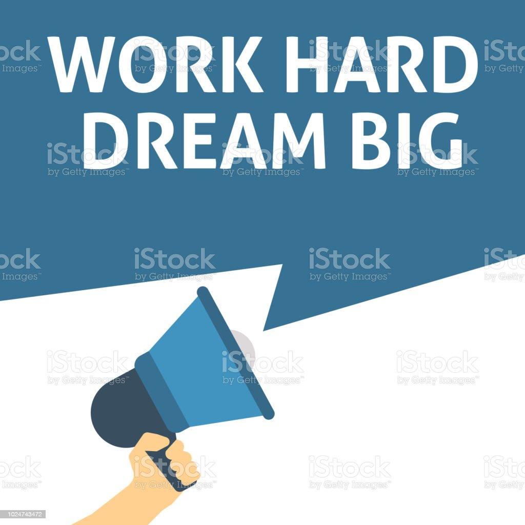 WORK HARD DREAM BIG Announcement. Hand Holding Megaphone With Speech Bubble vector art illustration