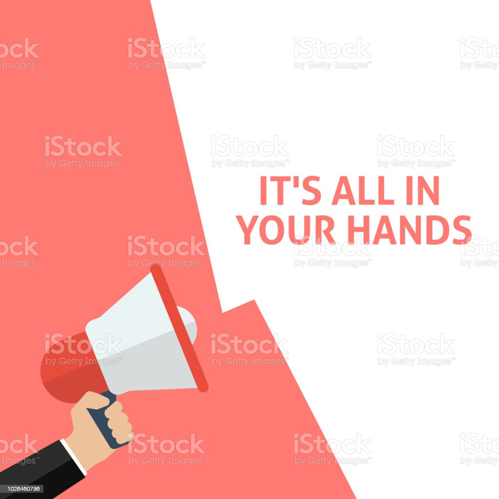 IT'S ALL IN YOUR HANDS Announcement. Hand Holding Megaphone With Speech Bubble vector art illustration