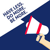 HAVE LESS. DO MORE. BE MORE. Announcement. Hand Holding Megaphone With Speech Bubble