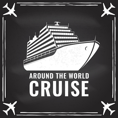 Around the world cruise badge, symbol on the chalkboard Travel inspiration quotes with cruise ship silhouette. Vector illustration. Motivation for traveling poster typography.