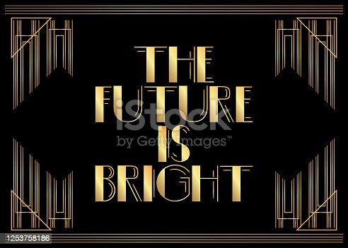 Art Deco The Future is bright text. Decorative greeting card, sign with vintage letters.