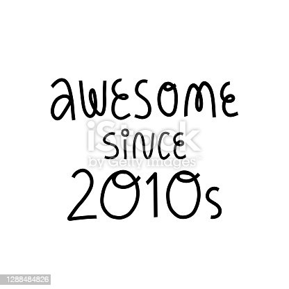 istock Awesome since 2010s cute hand lettering on isolated background. Cute and funny message. Vector illustration for kids and teenagers t-shirt print, card, banner and other design. 1288484826