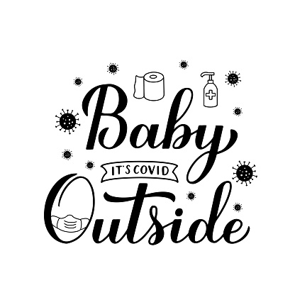 Baby Its Covid Outside hand lettering isolated on white. Pandemic winter quote calligraphy. Quarantine COVID-19 concept. Vector template for typography poster, banner, invitation, flyer, t-shirt, etc