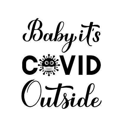 Baby Its Covid Outside hand lettering isolated on white. Quarantine winter quote calligraphy. Pandemic COVID-19 concept. Vector template for typography poster, banner, flyer invitation, t-shirt, etc