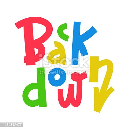Back down - inspire motivational quote. Hand drawn lettering. Youth slang, idiom. Print for inspirational poster, t-shirt, bag, cups, card, flyer, sticker, badge. Cute and funny vector writing