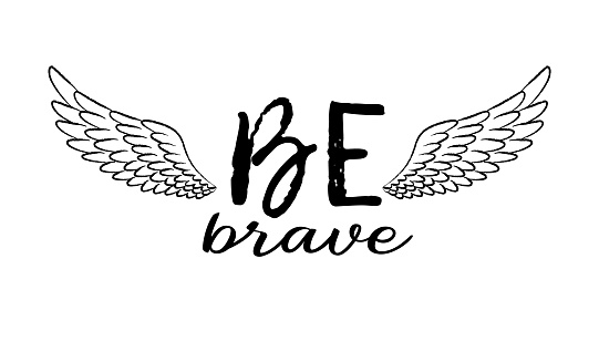 Be brave hand drawn inspirational quote with sketched bird wing. Lettering in boho style for t-shirt print, card or poster.