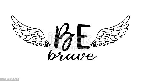 Be brave hand drawn inspirational quote with sketched bird wings. Ink illustration. Motivational handwritten phrase about freedom. Lettering in boho style for t-shirt print, card or poster.
